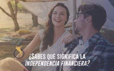 ¿Sabes qué significa la Independencia Financiera?